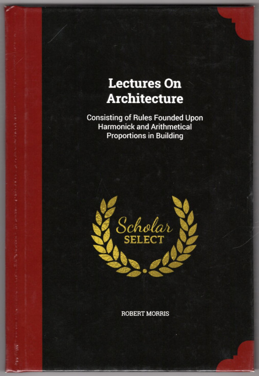 Image 0 of Lectures On Architecture: Consisting of Rules Founded Upon Harmonick and Arithme
