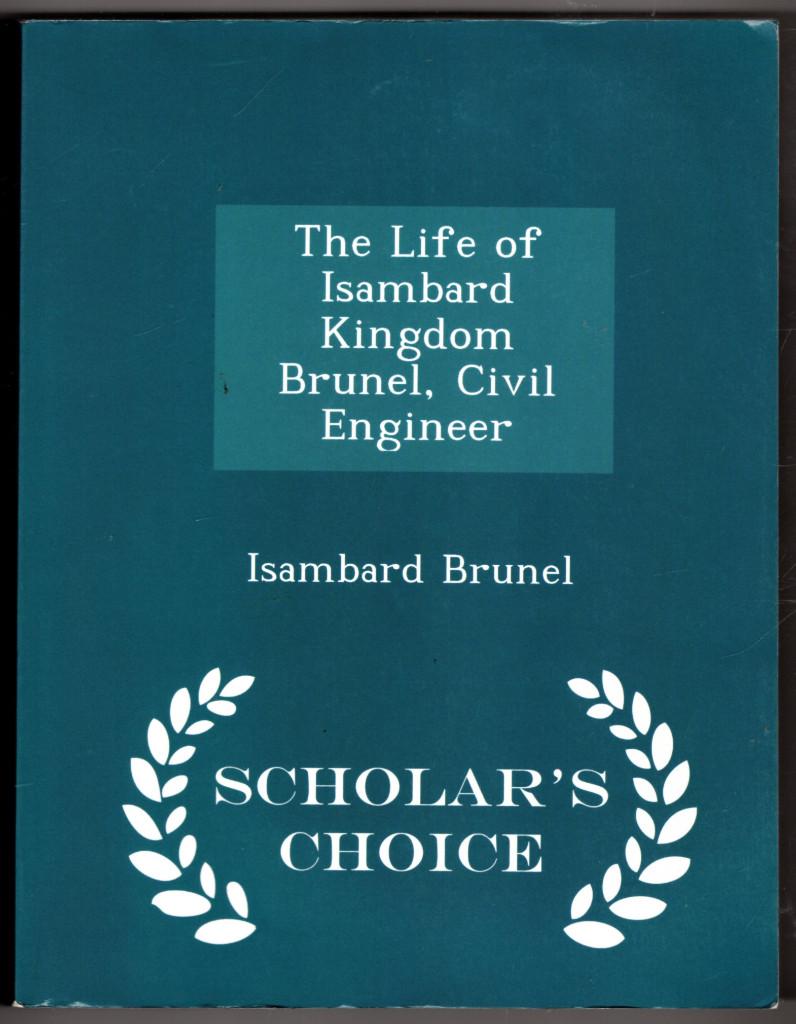 Image 0 of The Life of Isambard Kingdom Brunel, Civil Engineer - Scholar's Choice Edition