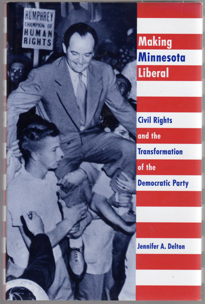 Image 0 of Making Minnesota Liberal: Civil Rights And The Transformation Of The Democratic