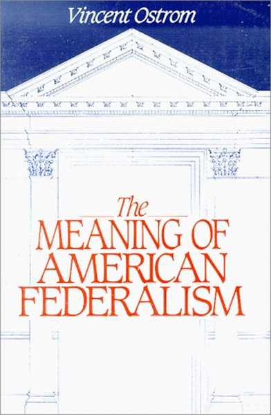 Image 0 of The Meaning of American Federalism: Constituting a Self-Governing Society