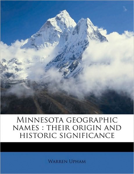 Image 0 of Minnesota Geographic Names: Their Origin and Historic Significance