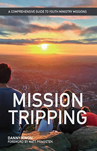 Image 0 of Mission Tripping: A Comprehensive Guide to Youth Ministry Missions