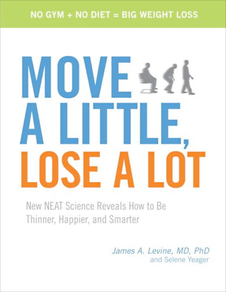 Image 0 of Move a Little, Lose a Lot: New N.E.A.T. Science Reveals How to Be Thinner, Happi