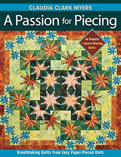 Image 0 of A Passion for Piecing: Breathtaking Quilts from Easy Paper-Pieced Units; 16 Proj