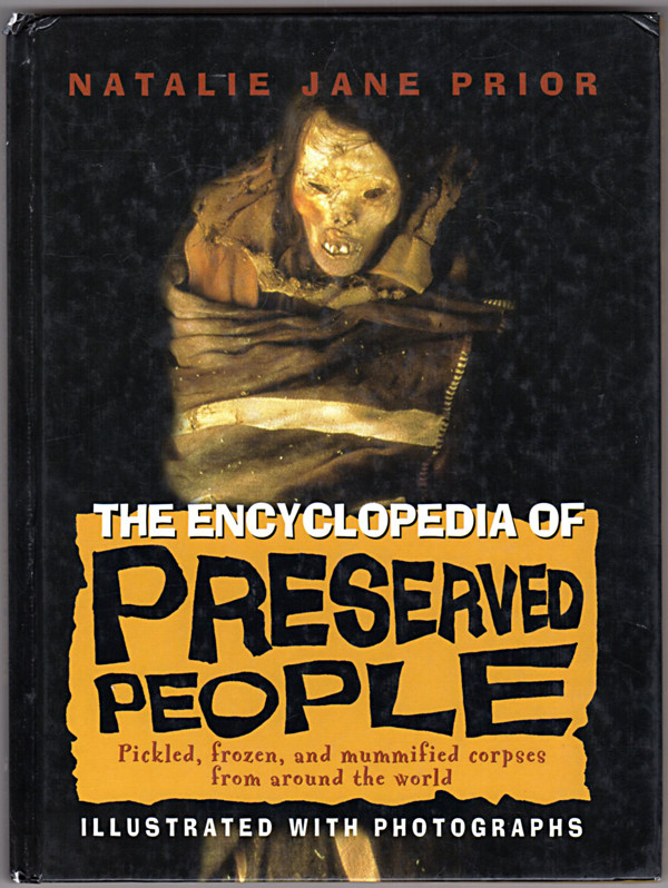 Image 0 of The Encyclopedia of Preserved People: Pickled, Frozen, and Mummified Corpses fro
