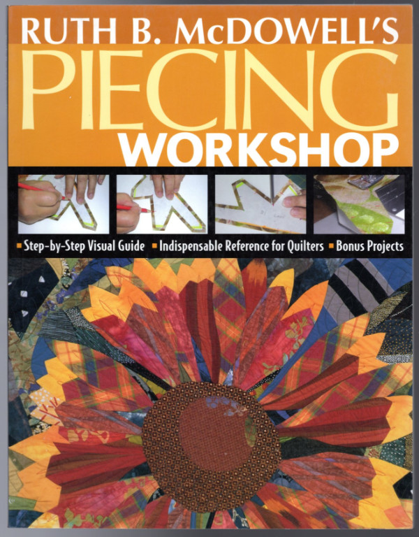 Image 0 of Ruth B. McDowell's Piecing Workshop: Step-by-Step Visual Guide Indispensable Ref