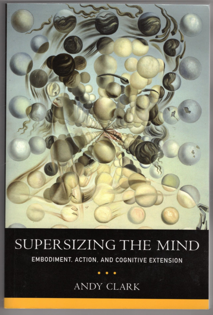 Image 0 of Supersizing the Mind: Embodiment, Action, and Cognitive Extension (Philosophy of