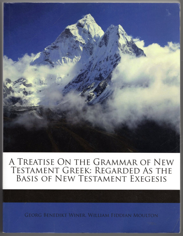 Image 0 of A Treatise On the Grammar of New Testament Greek: Regarded As the Basis of New T