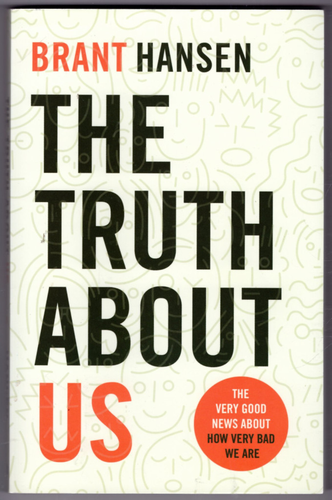 Image 0 of The Truth about Us: The Very Good News about How Very Bad We Are
