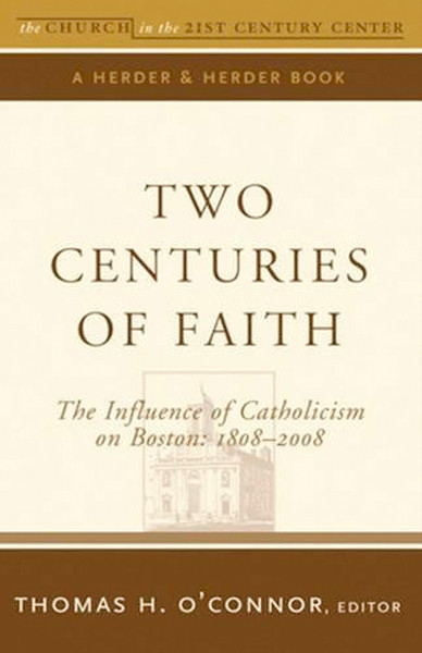 Image 0 of Two Centuries of Faith: The Influence of Catholicism on Boston: 1808?2008 (The C