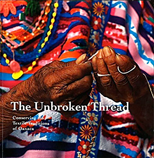 Image 0 of The Unbroken Thread: Conserving the Textile Traditions of Oaxaca (Getty Trust Pu