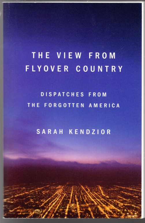 Image 0 of The View from Flyover Country: Dispatches from the Forgotten America