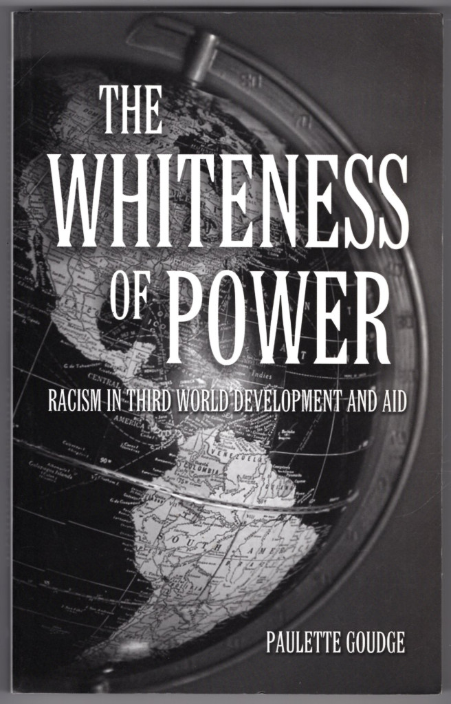 Image 0 of The Whiteness of Power: Racism in Third World Development and Aid