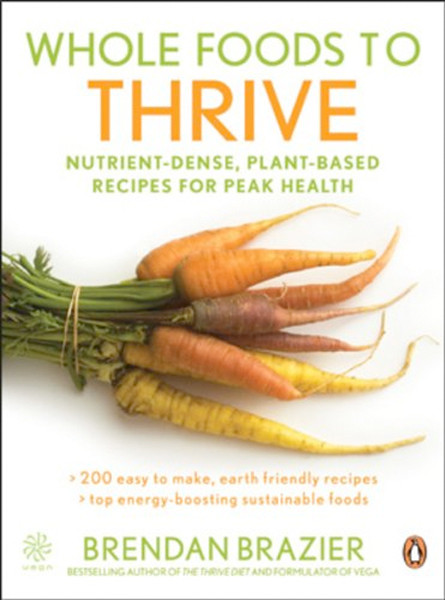 Image 0 of Whole Foods To Thrive: Nutrient-dense Plant-based Recipes For Peak Health