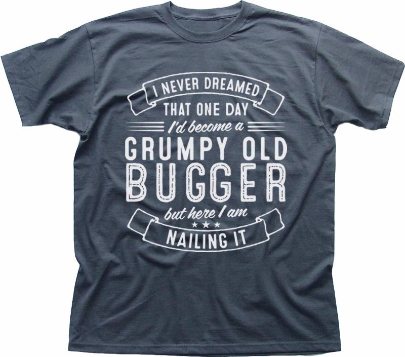 Grumpy Old Bugger Nailing It funny Birthday Christmas present t-shirt FN9228